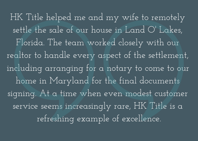 HK Title helped me and my wife to remotely settle the sale of our house in Land O' Lakes, Florida. Aleks and his team worked closely with our realtor to handle every aspect of the settlement, including arranging for .png