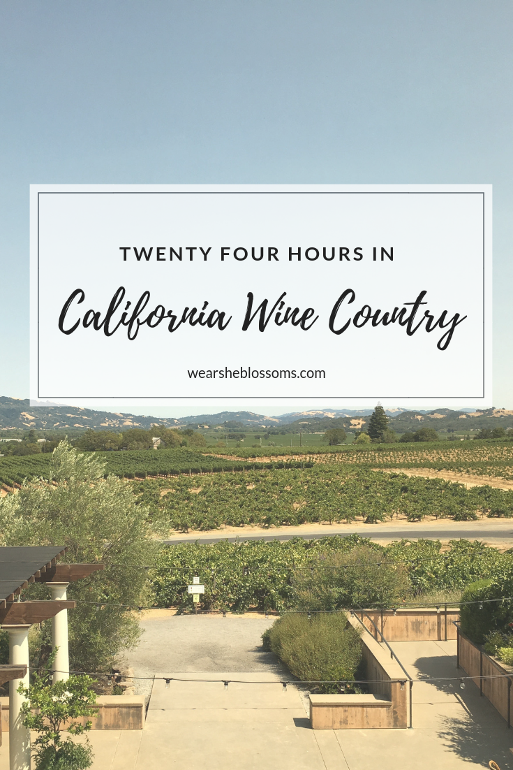Twenty Four Hours in California Wine Country - wear she blossoms