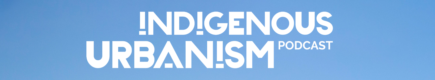 indigenous urbanism podcast.PNG