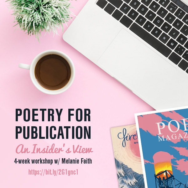 "Get Your Poetry Published!   Poetry for Publication: An Insider's View  by Melanie Faith   START DATE:  Friday, May 3, 2019   END DATE:  Thursday, May 30, 2019   DURATION:  4 weeks   COURSE DESCRIPTION:  Ever wonder how to go from scratching drafts in a notebook to sending poems to literary magazines that will get chosen for publication? Ever pondered what editors look for in literary journal submissions? How should we keep track of poetry submissions, and should we do that odd thing: ""simultaneously submit?"" Ever started a manuscript only to find it all a bit daunting to know what poems to include and which to omit? Want to prepare a chapbook or full-length collection but not sure where to start? How do we get past stalled drafts or stalled manuscripts to persevere and find our writing and reading community? If you've wondered any of these questions, then this is your workshop! Learn real-world, first-hand advice and tips from a poet who has judged poetry contests, published chapbooks and a full-length collection, and regularly submits poetry to literary magazines. Just because it's chockfull of practical information, doesn't mean it won't be fun.  In this four-week workshop, we'll explore what literary magazines look for in submissions, how the instructor as well as several other poets put together chapbooks and/or larger collections of poems, and insider advice for editing work with an eye towards publication. Students will read   Ordering the Storm: How to Put Together a Book of Poems   edited by Susan Grimm as well as excerpts from   Poetry Power   by Melanie Faith. There will be a private group for students to discuss the literary life, ask specific questions related to putting together a submission and/or manuscript, and for sharing of literary resources, such as markets and quotations about the poetry writing and submission process.  Topics covered will include: Best Foot Forward: Arranging a Poetry Manuscript; Journey without a Map; Finding, Unifying, and Revising the Body of Our Work; Throwing Poems at an Editor to See If They Stick; Keeping Company: Thoughts on Arranging Poems; Write Opportunity, Wrong Timing; Wild Cards: 8 Tips for Choosing Poems for Submission; The Art of Offering Feedback; The Plandid and Other Splendid Editing Options; Lavender Disappointment: on Adjustment of Expectation and Stalled Drafts; 76 Rabbits out of a Hat: or: The Quirky Tale of How One Poem became a Whole Book; 21-Century Publishing & Guidelines for Finding Your Ideal Audience; Spring out of a Writing Rut! 8 Tips for Getting back to Business, and more."