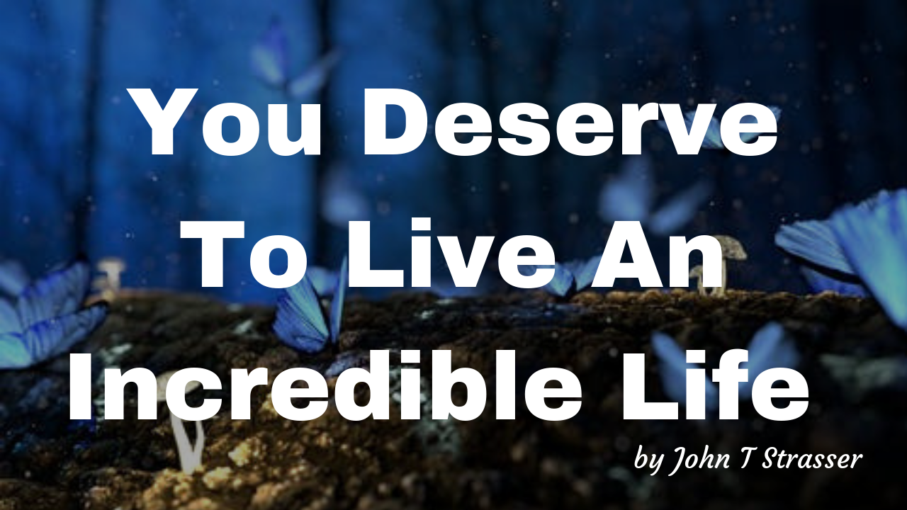 You Deserve To Live An Incredible Life (1).png