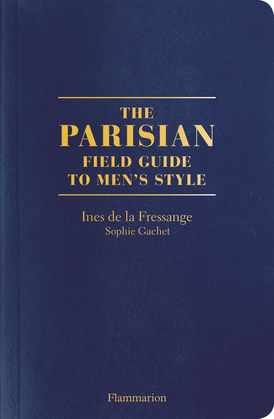 The Parisian Field Guide to Men's Style,By Ines de la Fressange