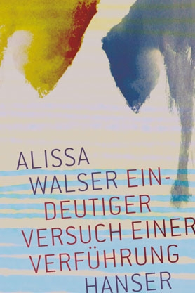 Eindeutiger Versuch einer Verführung - Alissa WalserHanser / Februar 2017