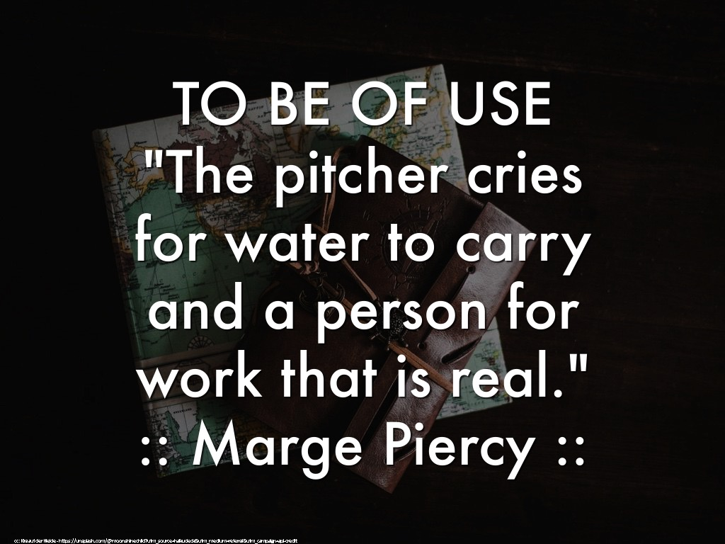 """Explore Marge Piercy's  work  and read her poem """" To Be of Use. """""""