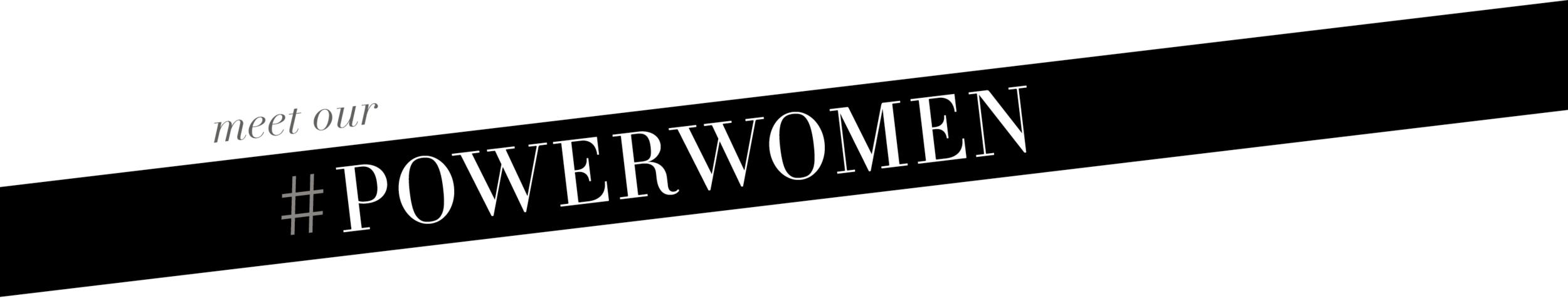 Meet Our Power Women