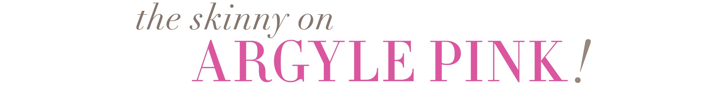 The Skinny on Argyle Pink