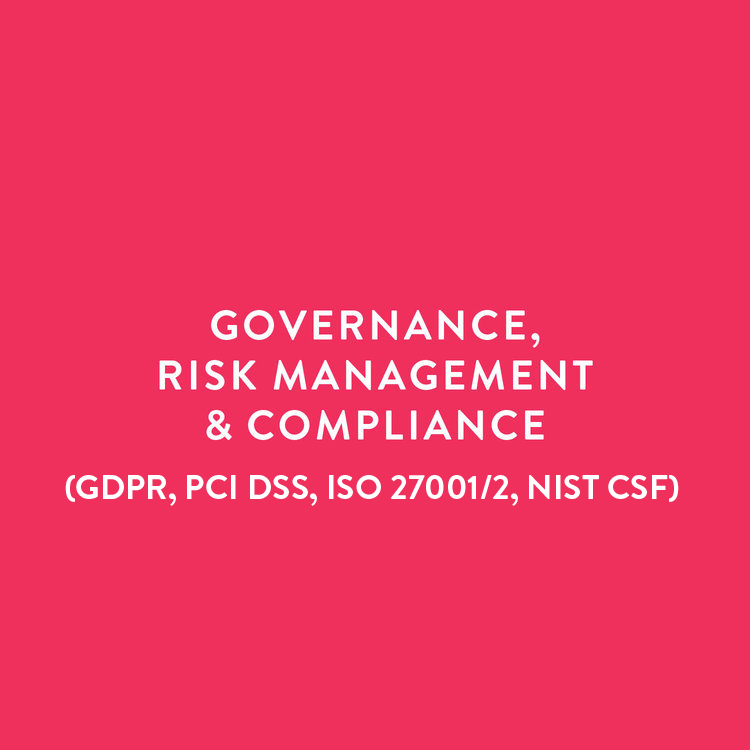 Governance, Risk and Compliance, GDPR, PCI-DSS, ISO 27001/2, NIST CSF, CIS, PIPEDA, PIPA, HIPAA