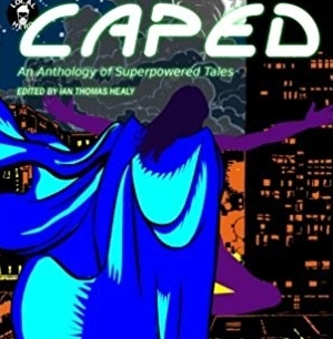 """""""Eye of the Beholder""""  In Caped: An Anthology of Superhero Tales  from Local Hero Press"""