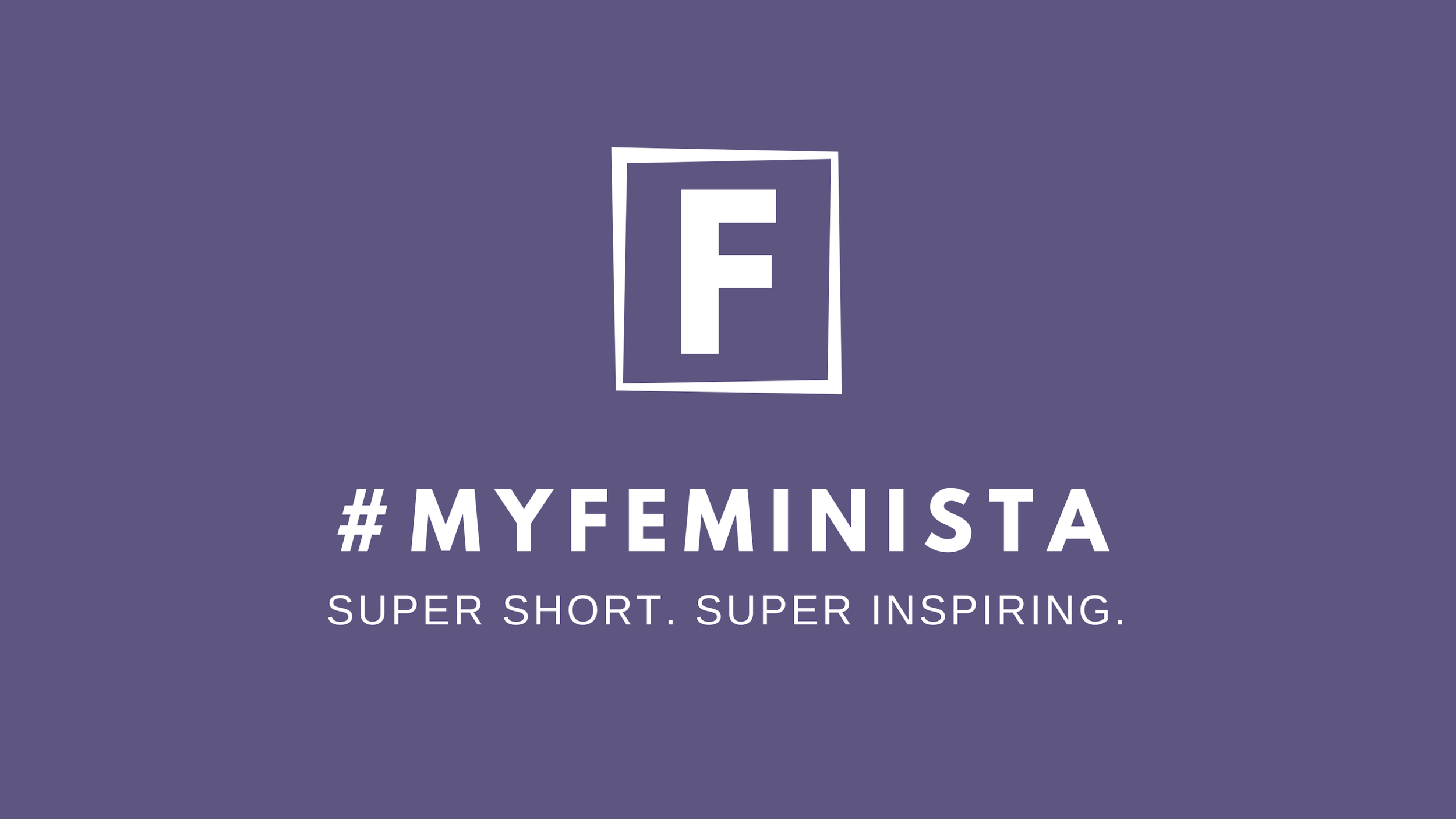 #myfeminista celebrates female role models through documentary film. super short, super inspiring