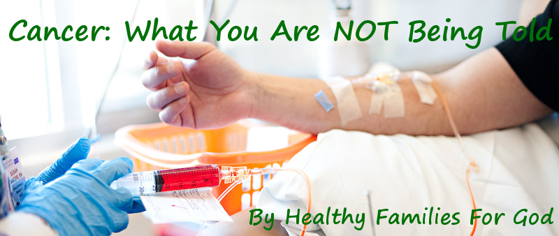 Cancer: What You Are NOT Being Told--The truth abut conventional cancer treatment and natural alternatives--by HFFG