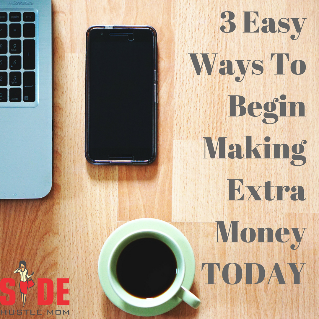 3 Easy Ways To Begin Making Extra Money TODAY.png