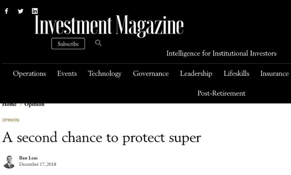 Investment Magazine December 2018 - Discusses areas for the industry to self regulate in the wake of the Protecting Your Super (PYS) legislation changes.