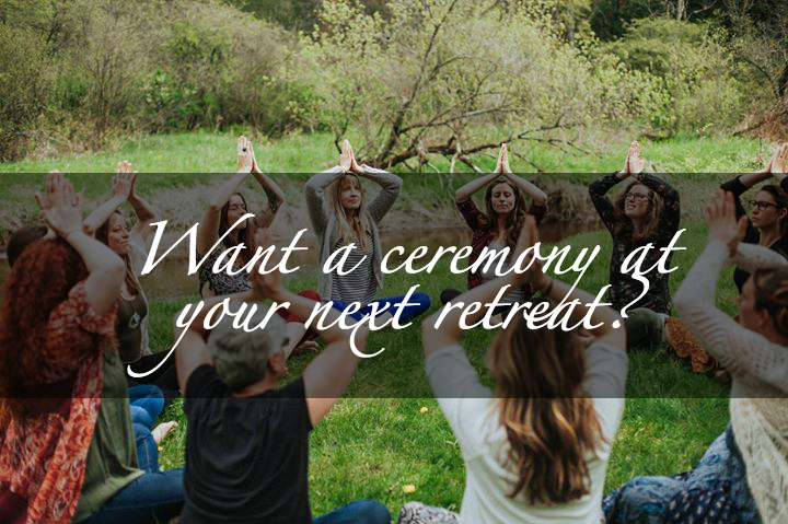 Want to host a ceremony at your next event or retreat?  Contact clairewolfe17@gmail.com to arrange.