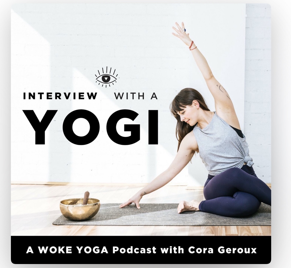 https://itunes.apple.com/ca/podcast/interview-with-a-yogi-a-woke-yoga-podcast-with-cora-geroux/id1448220756?mt=2