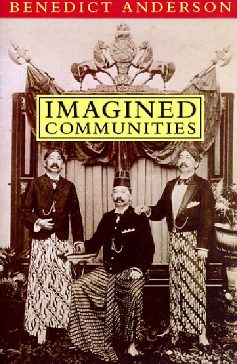 Imagined Communities - Brilliant theory of nationalism by the recently deceased Benedict Anderson, professor of political-science at Cornell. He uses historical examples to argue that printing, mapping, and independence in Latin America began to give people the sense of themselves as part of a larger community, or