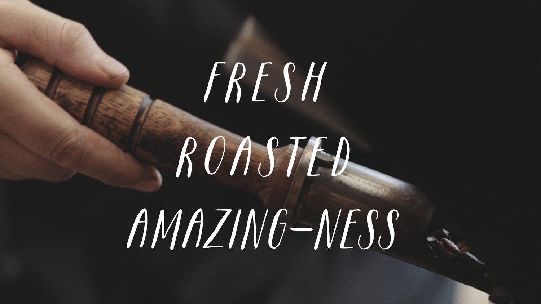 FRESH ROASTED AMAZING-NESS