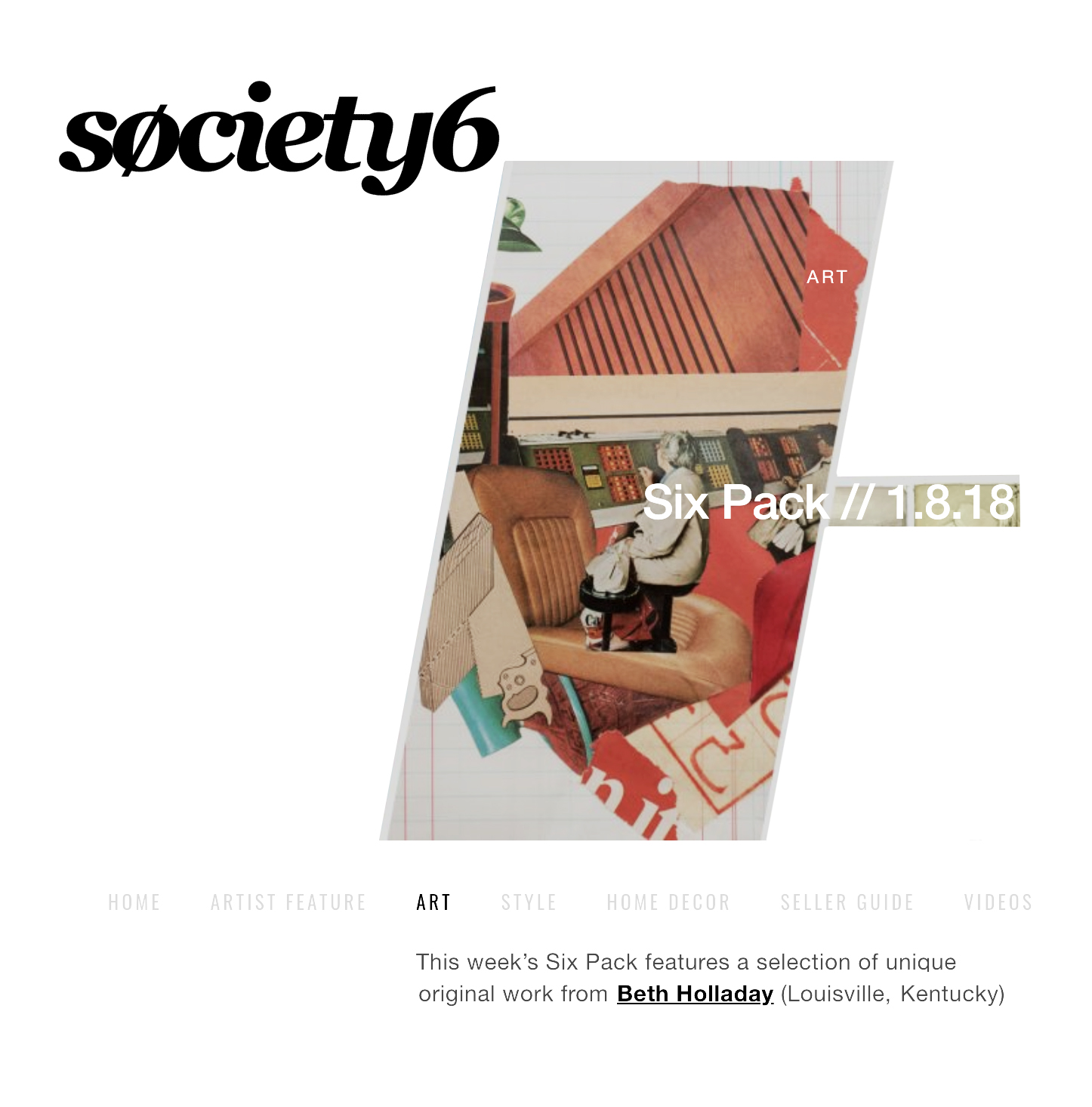 Society6 Six Pack Feature - Featured in a weekly curated roundup of 6 artists from Society6. Click to shop prints, housewares, and more featuring a variety of collages.