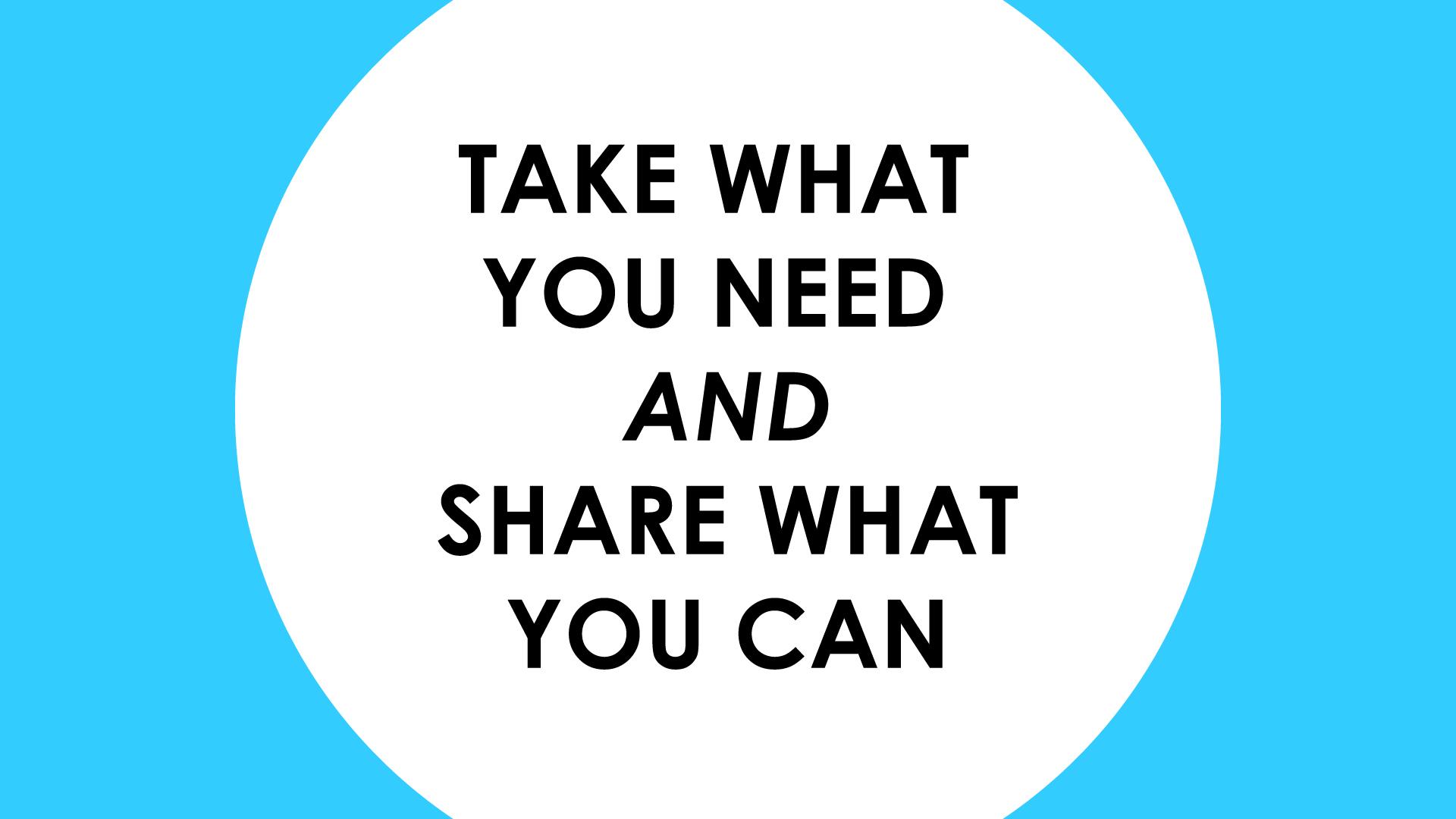 TakeWhatYouNeed+ShareWhatYouCan2.jpg