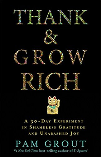 Thank & Grow Rich- A 30-Day Experiment in Shameless Gratitude and Unabashed Joy_feminest 2017 book list.jpg