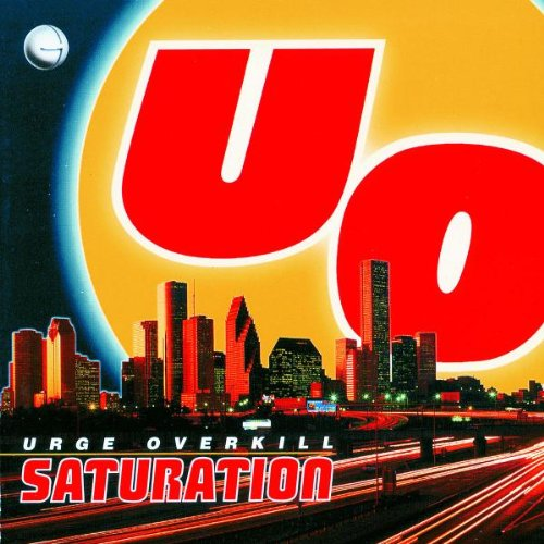 "Urge Overkill ""Saturation"" - Producer, Engineer, Mixer"