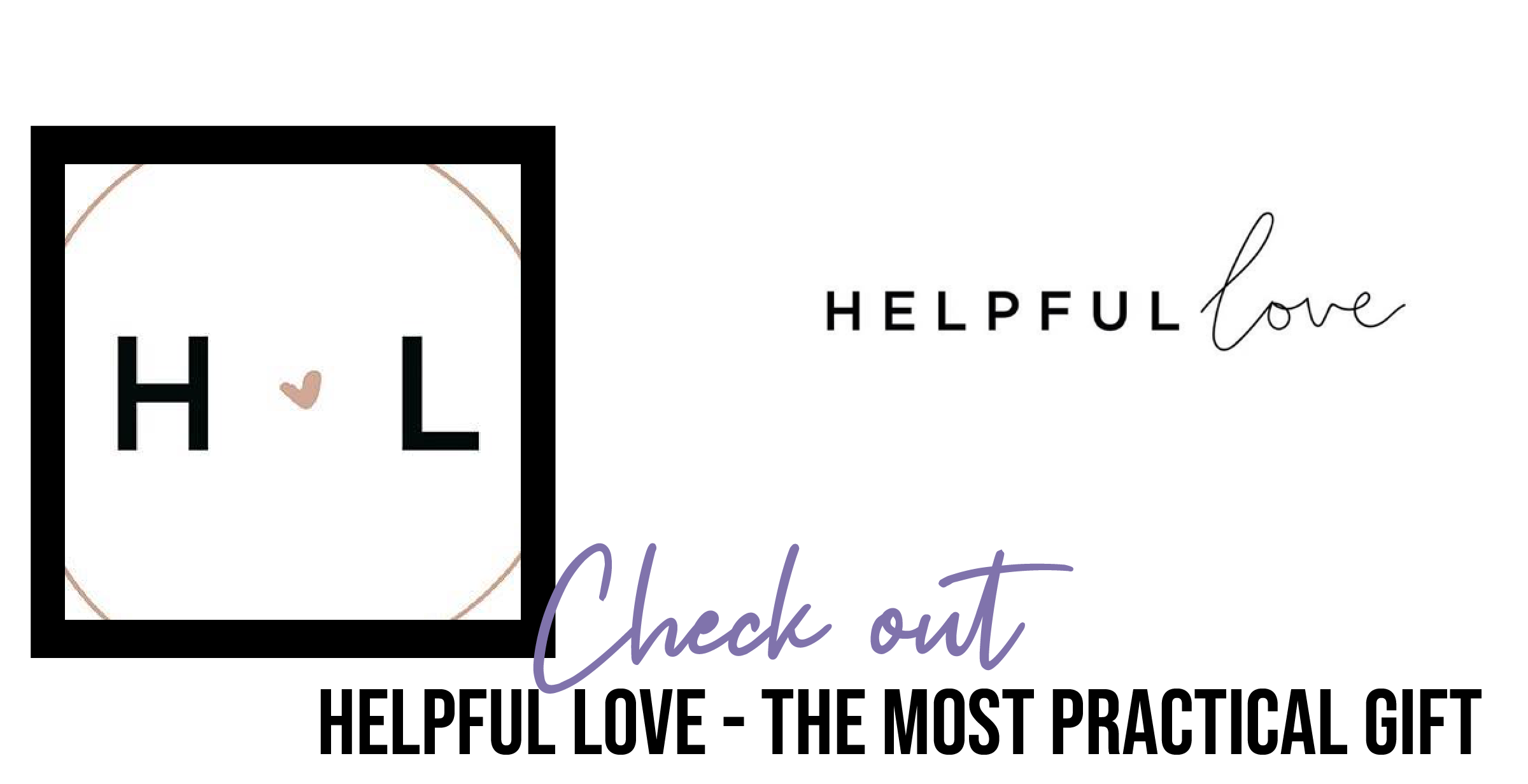 Check out HELPFUL LOVE - THE MOST PRACTICAL GIFT