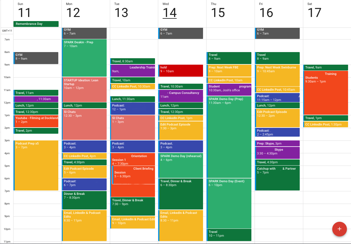 GREY = Physical Exercise DARK GREEN = Travel, Lunch LIGHT GREEN = SPARK Deakin Entrepreneurship Program PURPLE = Meetings ORANGE = Presentations YELLOW = Scheduled time for work e.g. creating workshops, LinkedIn posts, editing podcasts etc. DARK BLUE = Podcast Recordings RED = Client Checkin