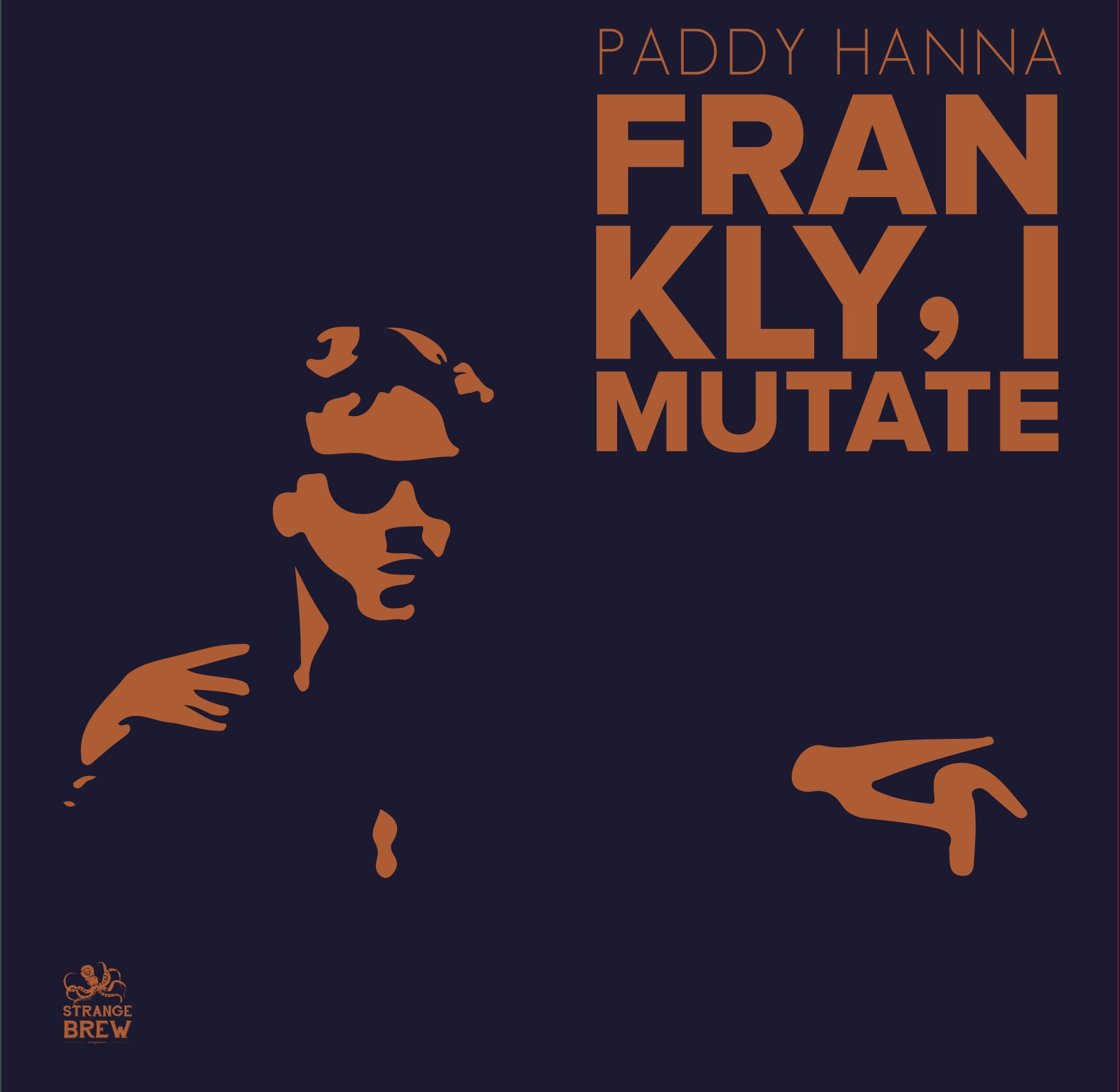 FRANKLY, I MUTATE by Paddy Hanna