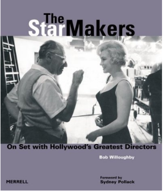 The StarMakers. On Set with Hollywood's Greatest Directors - by Bob Willoughby