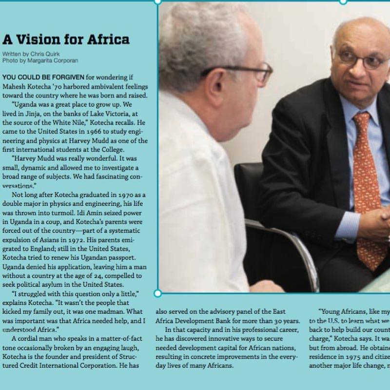 """A Vision for Africa ,  Harvey Mudd College Magazine . You could be forgiven for wondering if Mahesh Kotecha '70 harbored ambivalent feelings toward the country where he was born and raised. """"Uganda was a great place to grow up..."""