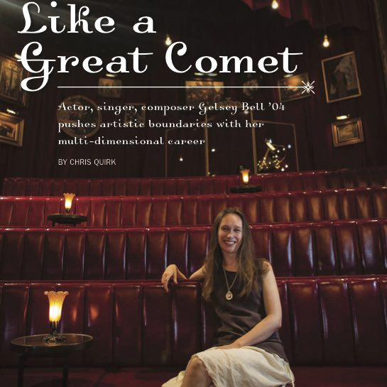 Like a Great Comet,   Acumen  (Lehigh University College of Arts and Sciences). Actor, singer, composer Gelsey Bell '04 pushes artistic boundaries with her multi-dimensional career.