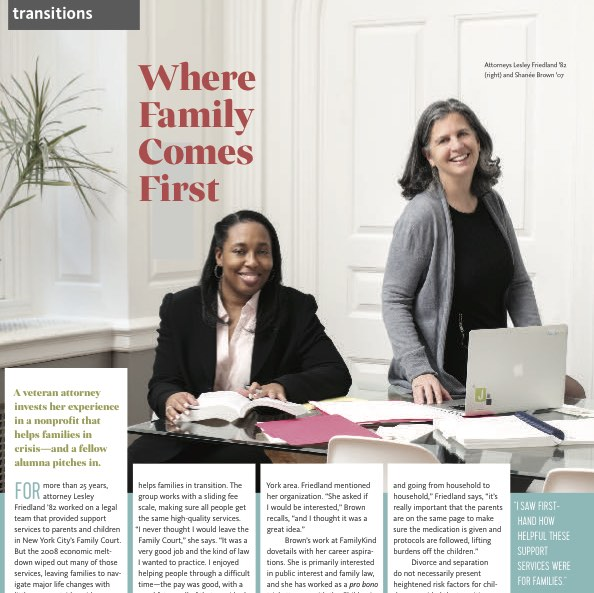 Where Family Comes First ,  Sarah Lawrence Magazine.  A veteran attorney invests her experience in a nonprofit that helps families in crisis—and a fellow alumna pitches in.