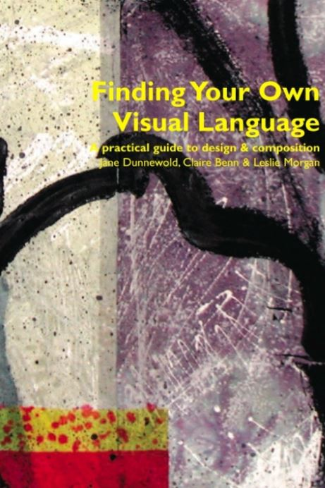 Finding your own Visual Language by Jane Dunnewold, Claire Benn and Leslie Morgan.JPG
