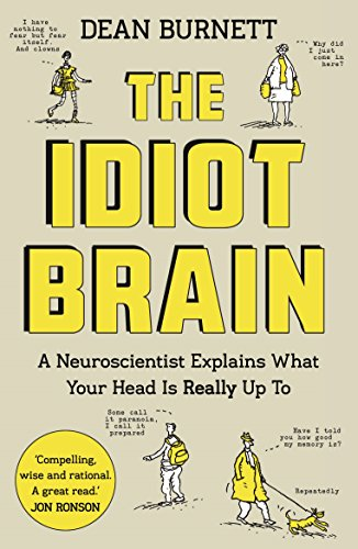 The Idiot Brain: A Neuroscientist Explains What Your Head Is Really Up To -