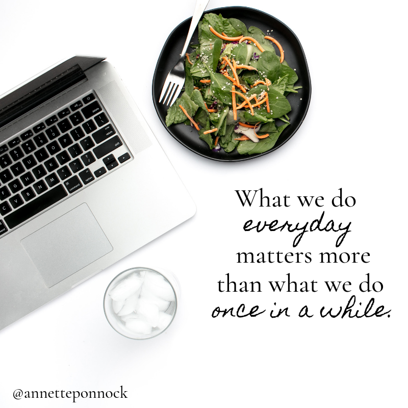 What we do everyday matters more than what we do every once in a while..png