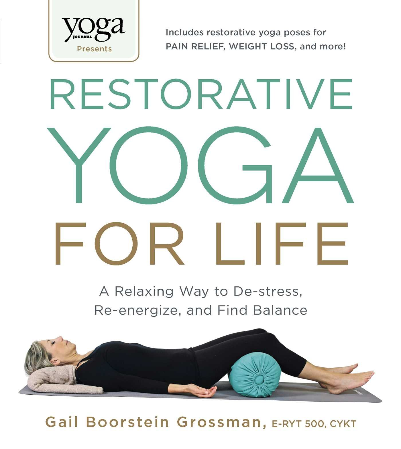 Restorative Yoga for Life - by Gail Boorstein Grossman, E-RYT 500, CYKTA relaxing Way to de-stress, Re-energize, and Find Balance Purchase on Amazon