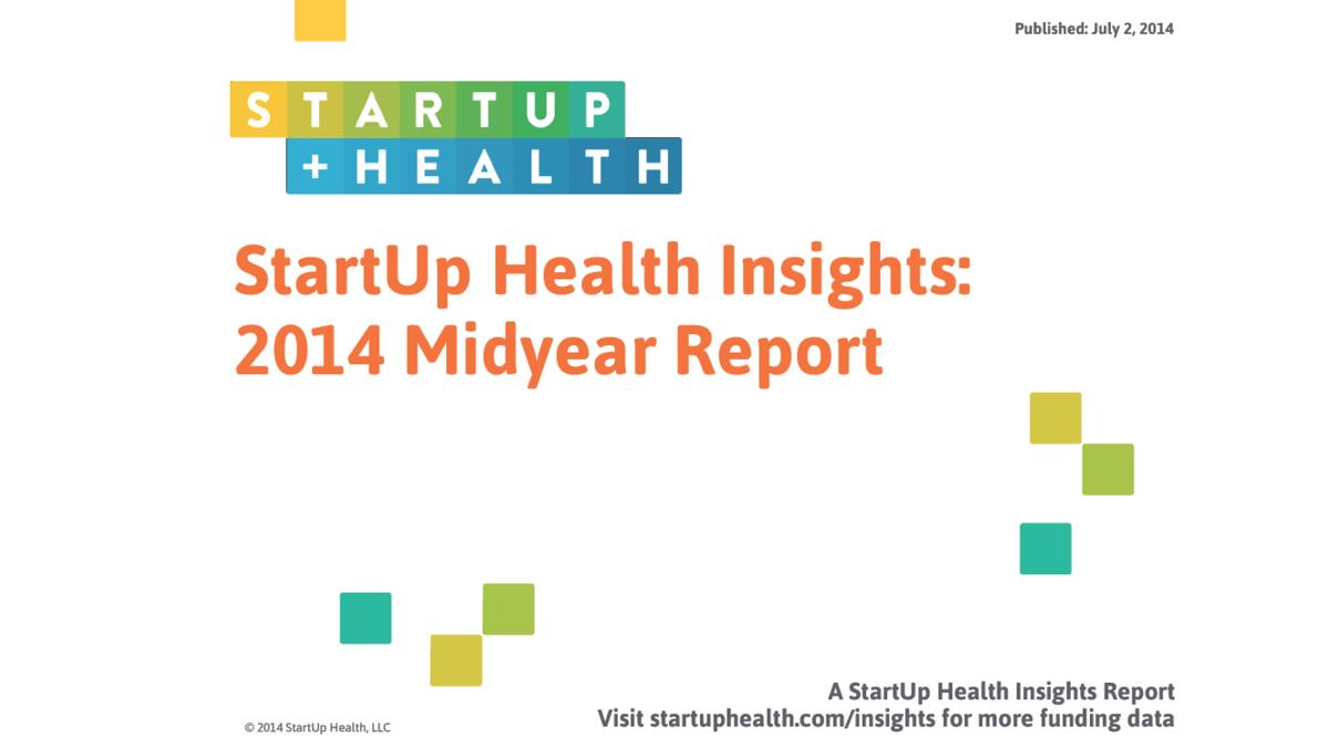 Digital Health Heats Up: 2014 Midyear Insights - Jul. 2, 2014