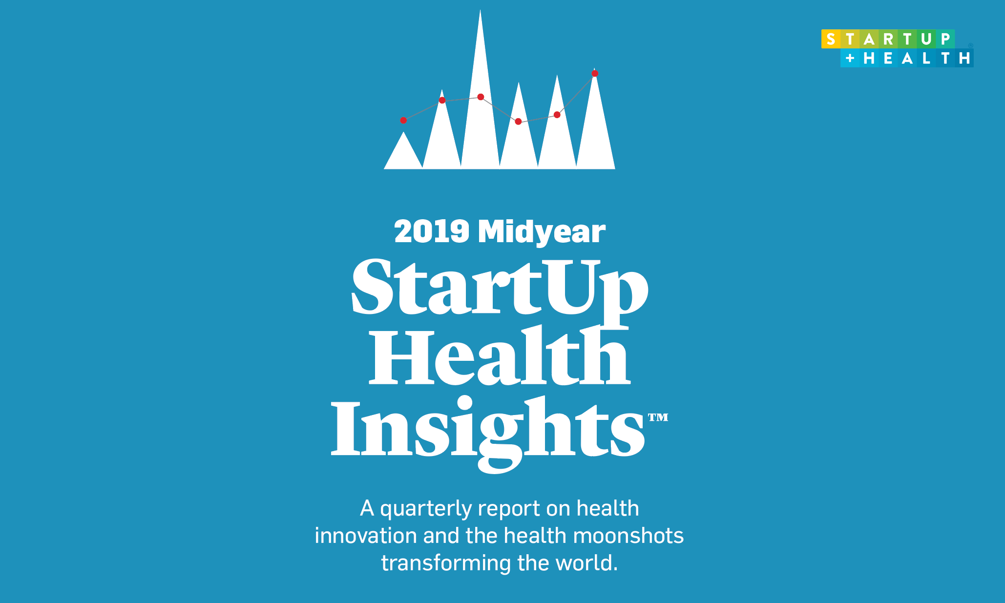 The Year of the Patient – StartUp Health's 2019 Midyear Insights Report on the Health Innovation Market - Jul. 3, 2019