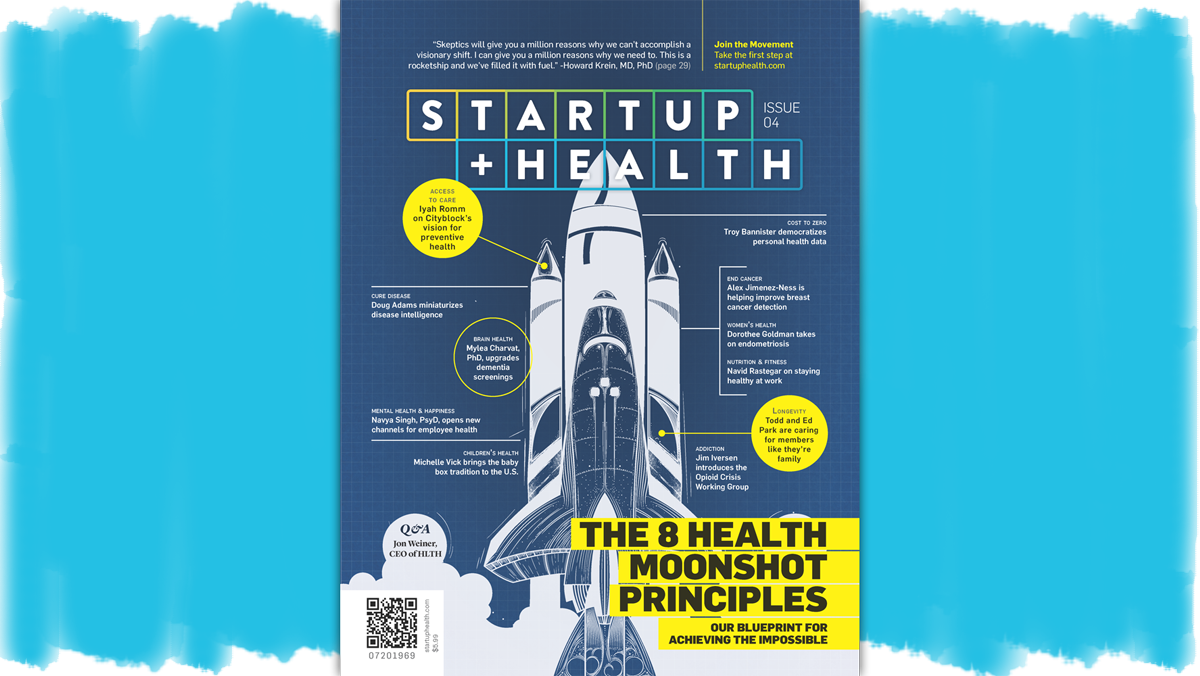 StartUp Health Magazine Issue 4: The 8 Health Moonshot Principles - Aug. 7, 2019
