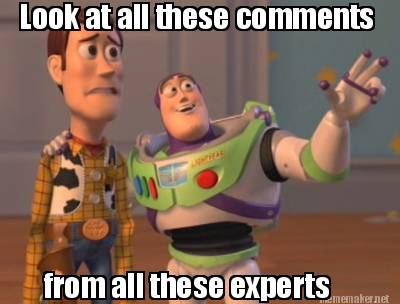Image source:https://www.mememaker.net/meme/look-at-all-these-comments-from-all-these-experts/