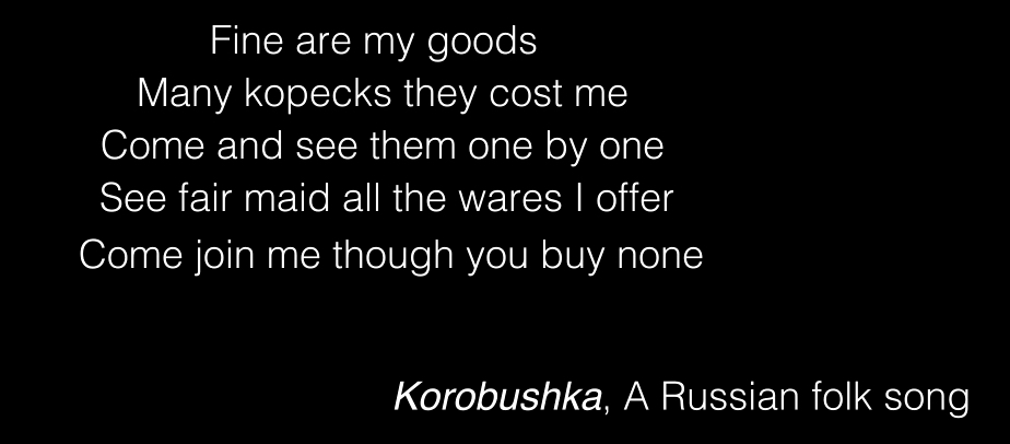 "This video still is the very last scene for the digital story  Individuality . The words are taken from the famous Russian folk song ""Korobushka"", which tell the story of a peddler boy and his self-conscious encounter with a mysterious girl. This English translation of the chorus lyrics point to an important issue related to the concept of individuality, which is the challenge of maintaining high self-esteem as one experiences being treated unfairly by others."