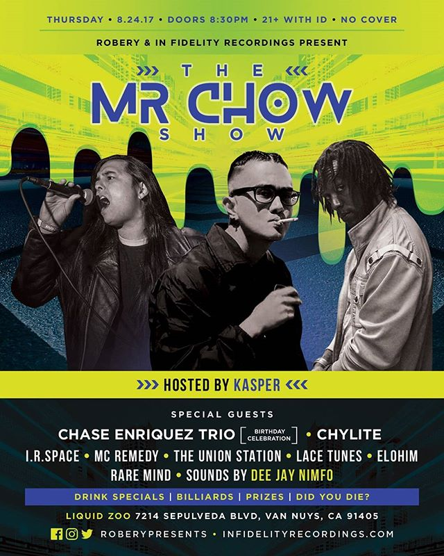 ITS SHOW TIME!!!! in my #SwissBeats voice  Come thru and get turnt wit everyone favorite Chinito, The Chase Enriques Trio and ya boy @Chylite for the #MrChow Show. My dude @young1kasper gon play the hoat on that day so you know its bout to be one. Come thru the Liquid Zoo in Van Nuys, keep the cover money for the lquids FREE ADMISSION!!!! ... ... ... ... ... ... ... ... #UCiT #Youtube #MyMixtapez #AudioMack #DatPiff #Spinrilla #Song #SongWriter #SongWriting #Producer #Beats #Bet #Mtv #Power #WorldStar #Sales #Lyrics #Weed #Raw #RawVegan #FreeShow #RoberyPresents #InFidelityRecordings
