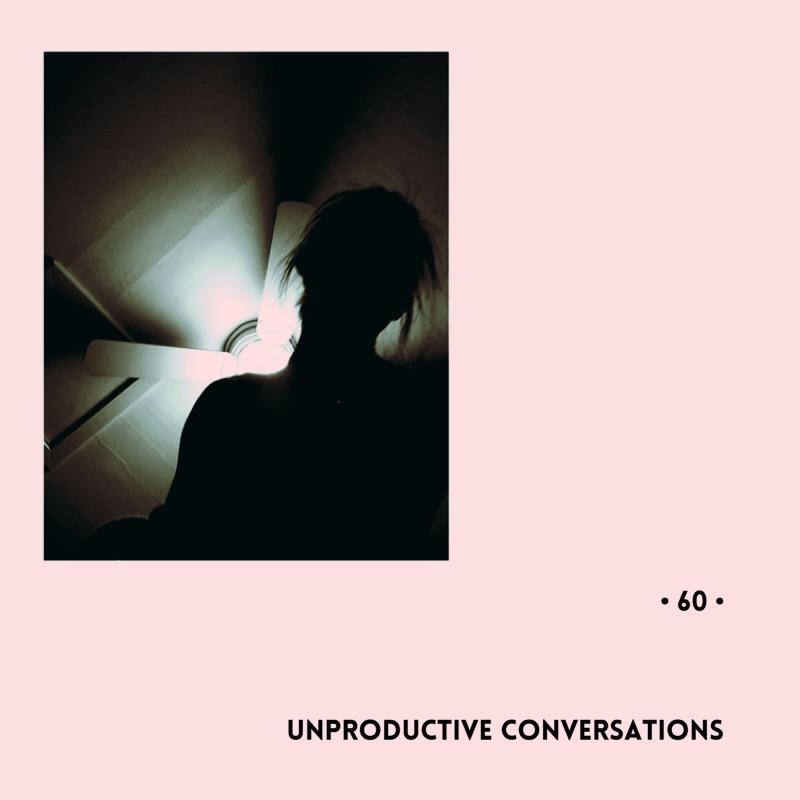 #60 | Unproductive Conversations
