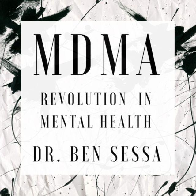#83 | MDMA: Revolution In Mental Health w/ Dr. Ben Sessa