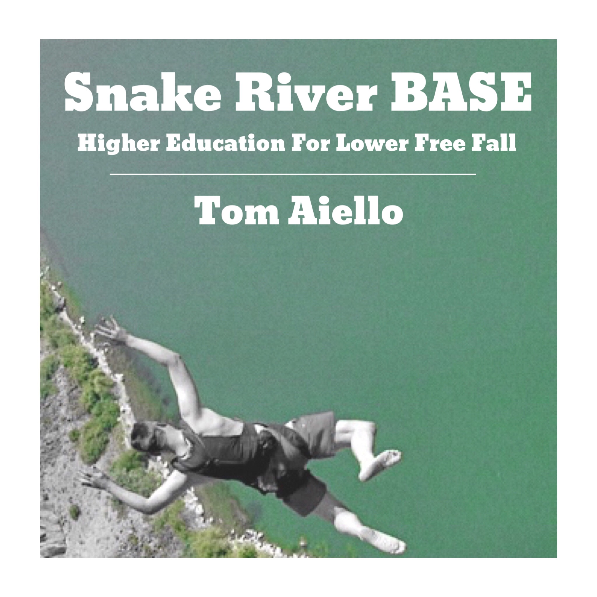 #87 | Snake River BASE: Higher Education For Lower Free Fall w/ Tom Aiello