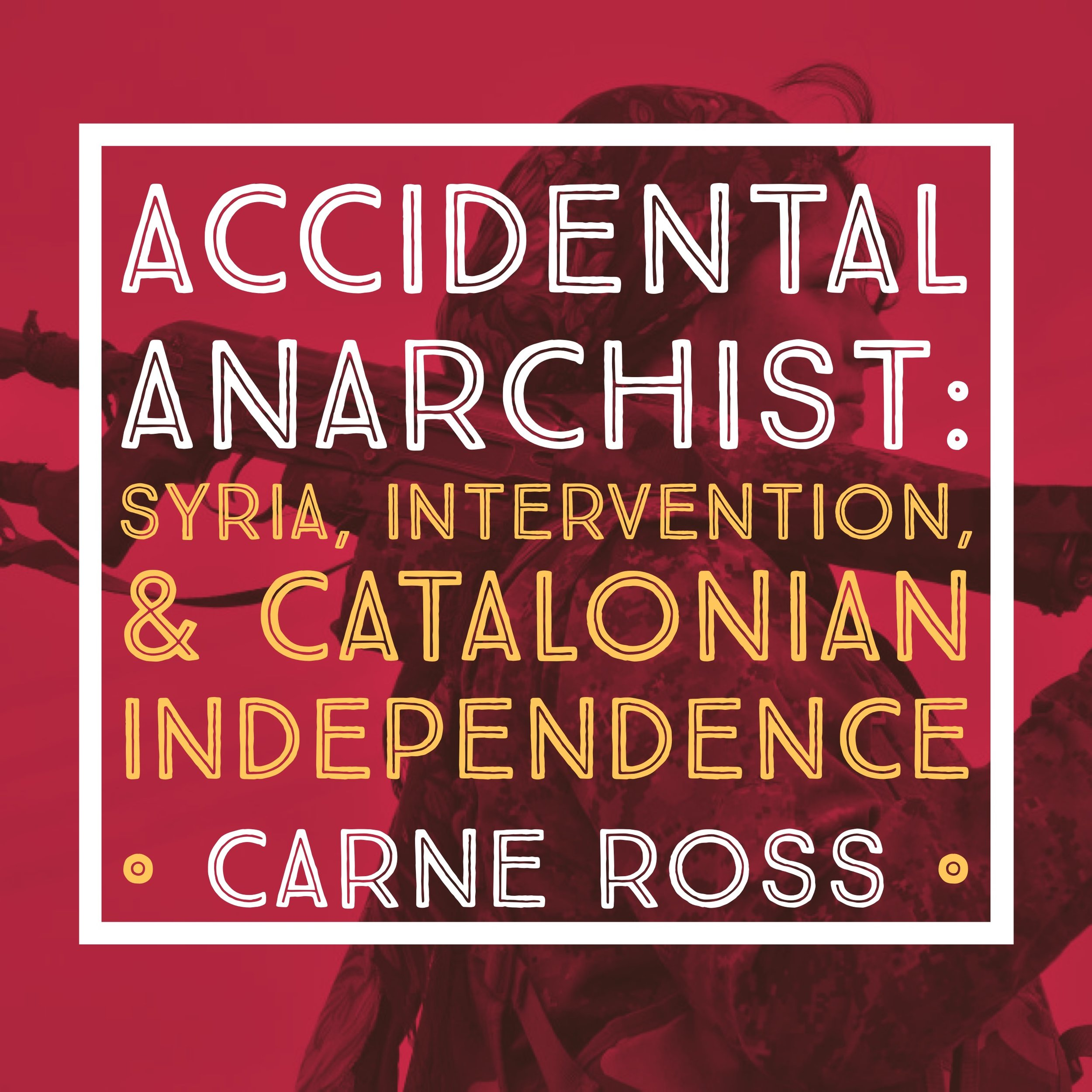 #93 | Accidental Anarchist: Syria, Intervention, & Catalonian Independence w/ Carne Ross