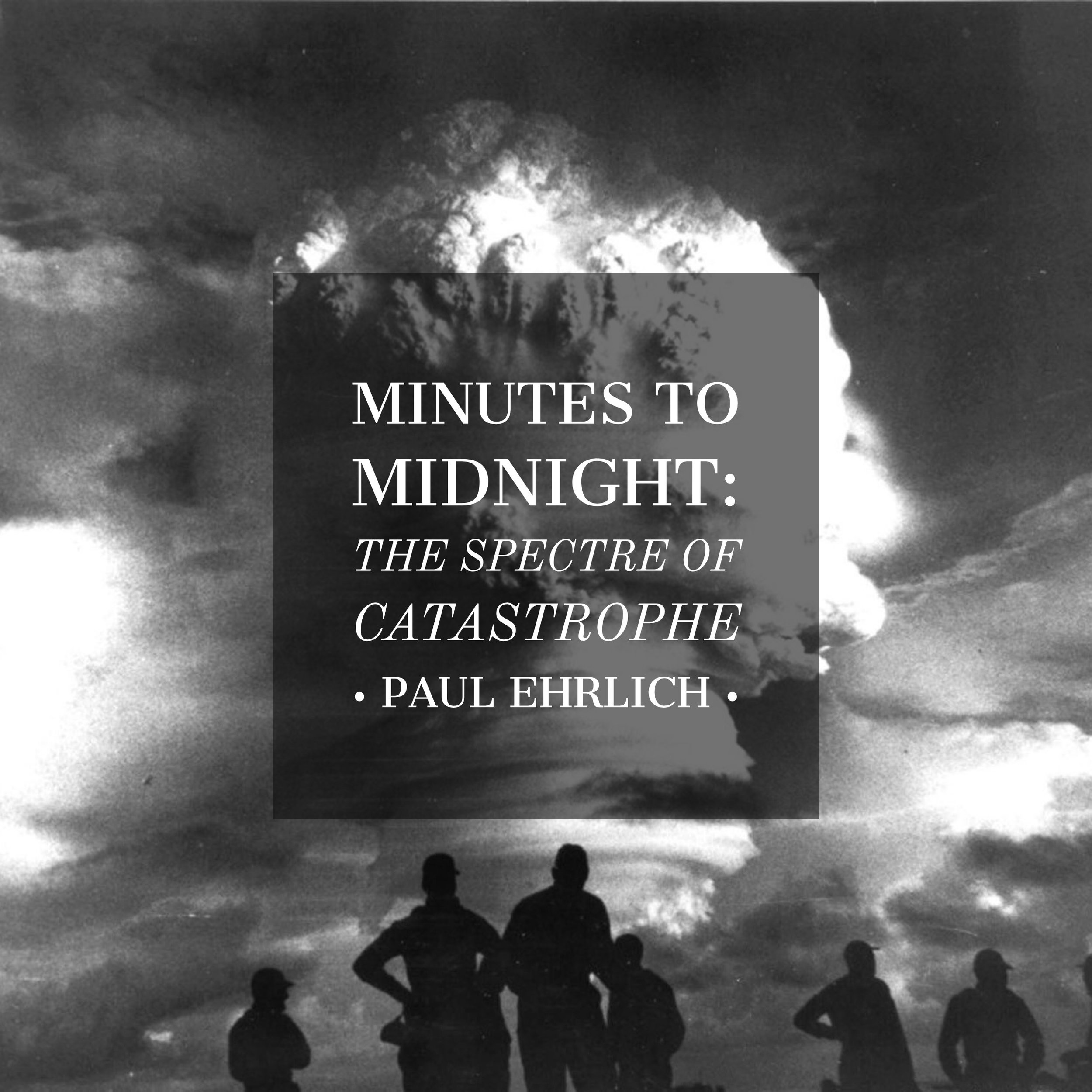 #96 | Minutes To Midnight: The Spectre Of Catastrophe w/ Paul Ehrlich