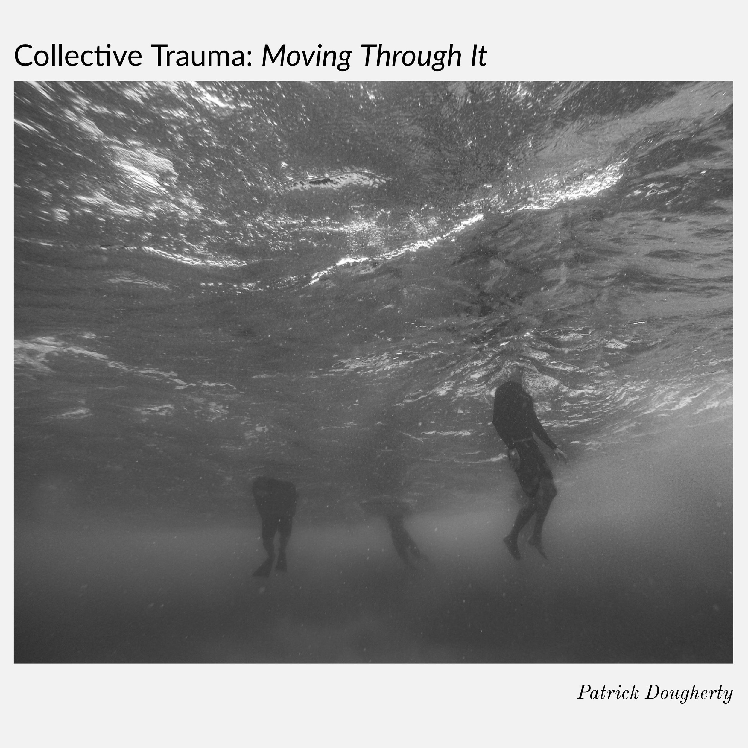 #102 | Collective Trauma: Moving Through It w/ Patrick Dougherty