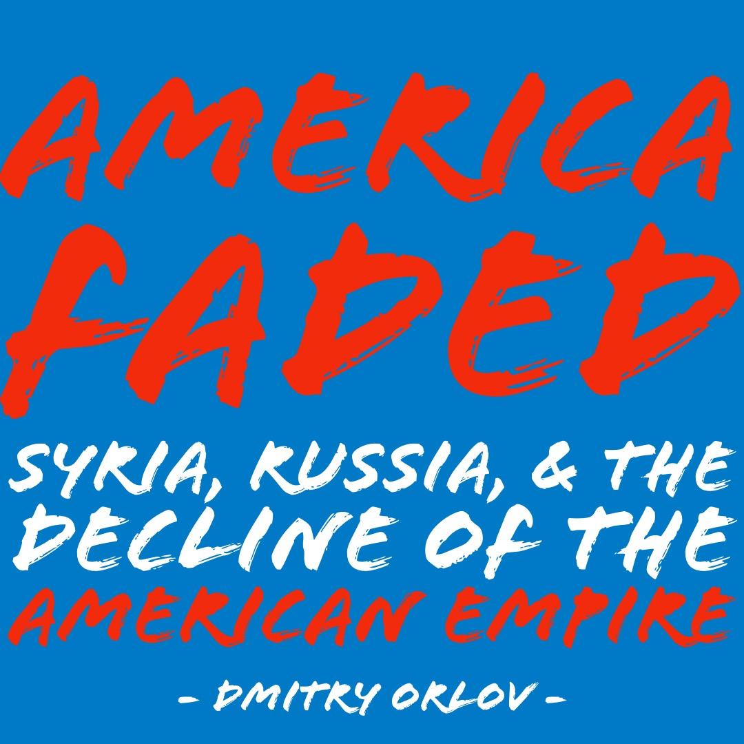 #113 | America Faded: Syria, Russia, & The Decline Of The American Empire w/ Dmitry Orlov