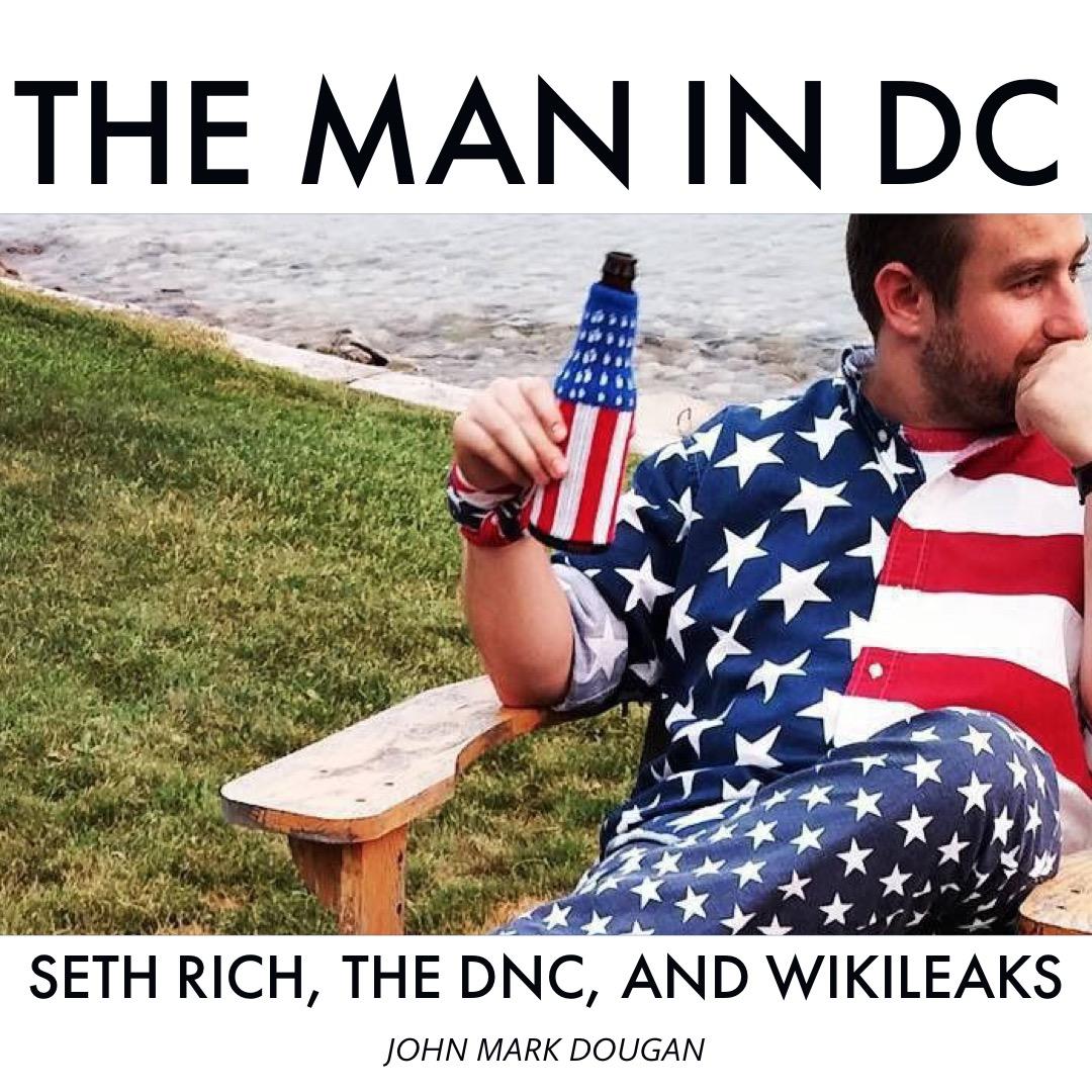 #124 | The Man In DC: Seth Rich, The DNC, & Wikileaks w/ John Mark Dougan