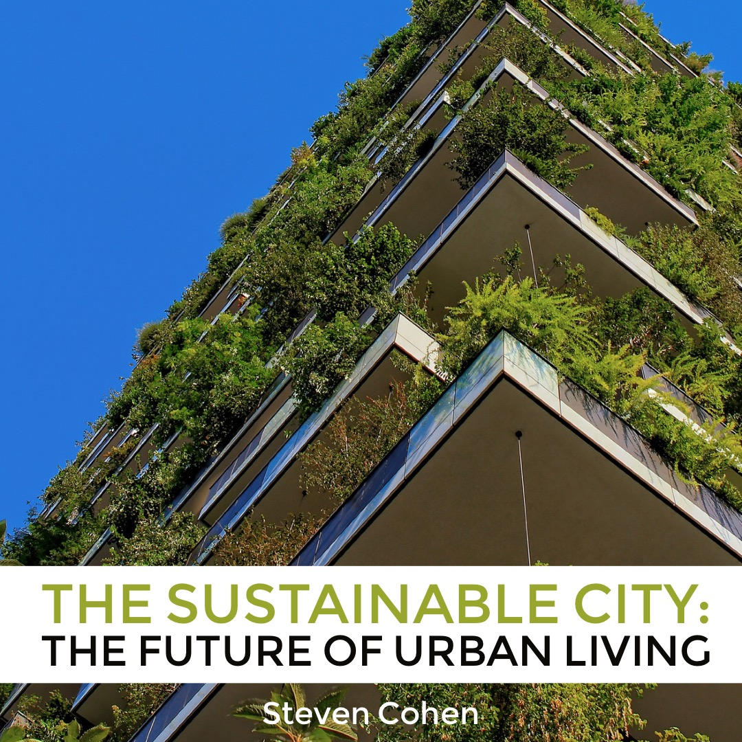 #135 | The Sustainable City: The Future Of Urban Living w/ Steven Cohen